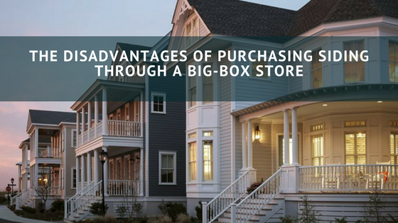 THE DISADVANTAGES OF PURCHASING SIDING THROUGH A BIG-BOX STORE