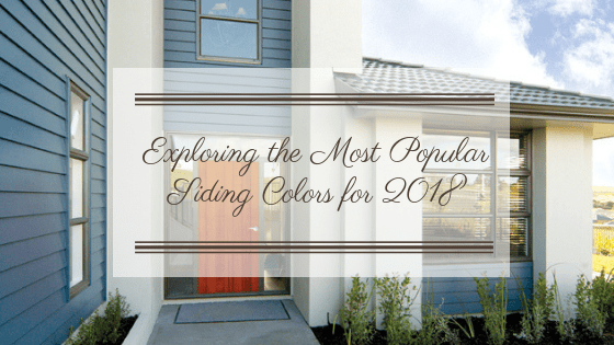 Exploring the Most Popular Siding Colors for 2018
