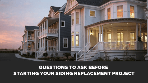 Questions to Ask Before Starting Your Siding Replacement Project