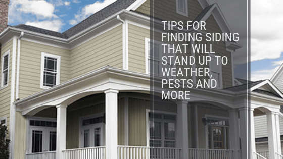 Tips for Finding Siding That Will Stand Up to Weather, Pests and More