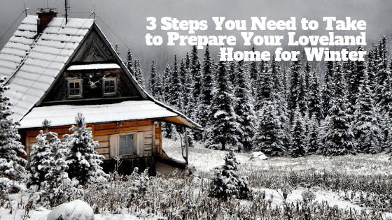 3 Steps You Need to Take to Prepare Your Loveland Home for Winter